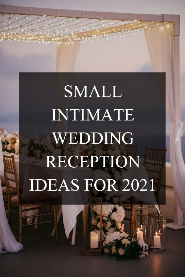 trending small intimate wedding reception ideas for 2021 weddings