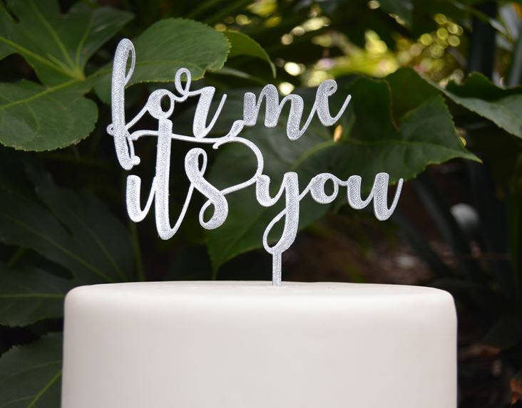 For Me Its You Cake Topper - Wedding Engagement