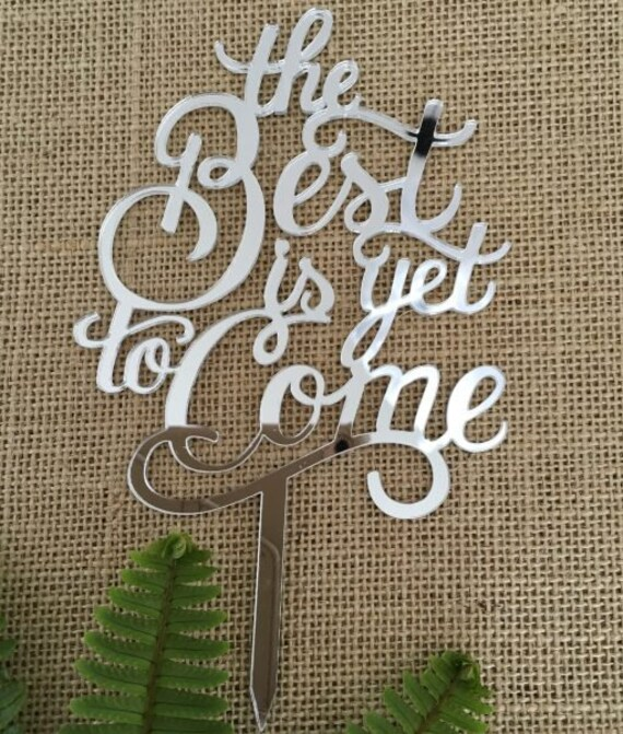 The Best Is Yet To Come Acrylic Silver Mirror Wedding Engagement Cake Topper